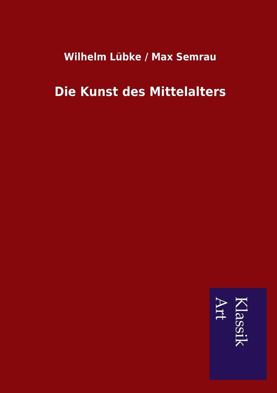 Wilhelm Semrau Max Lübke Die Kunst des Mittelalters rudolf peiper die profane komodie des mittelalters