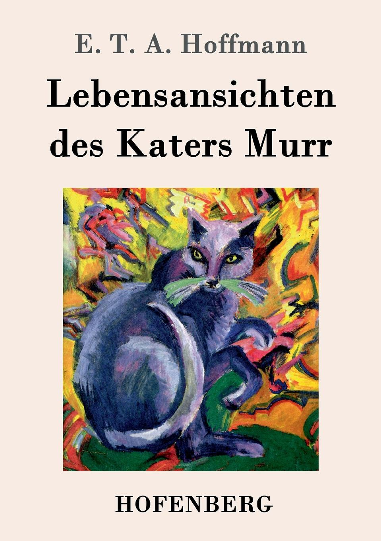 E. T. A. Hoffmann Lebensansichten des Katers Murr ernst theodor amadeus hoffmann lebens ansichten des katers murr isbn 978 5 521 06059 7