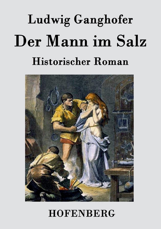 Ludwig Ganghofer Der Mann im Salz все цены