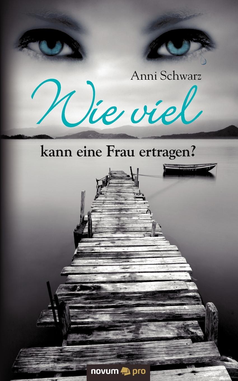 цена на Anni Schwarz Wie Viel Kann Eine Frau Ertragen.