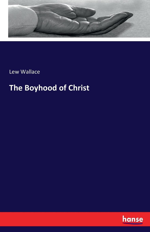 Lew Wallace The Boyhood of Christ цена и фото