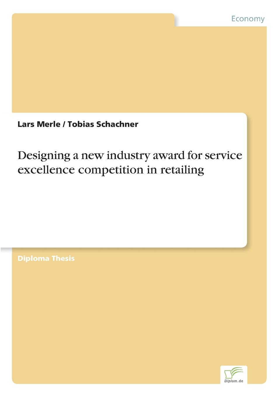 Designing a new industry award for service excellence competition in retailing Inhaltsangabe:Abstract:	This thesis resolves the need for an industry...
