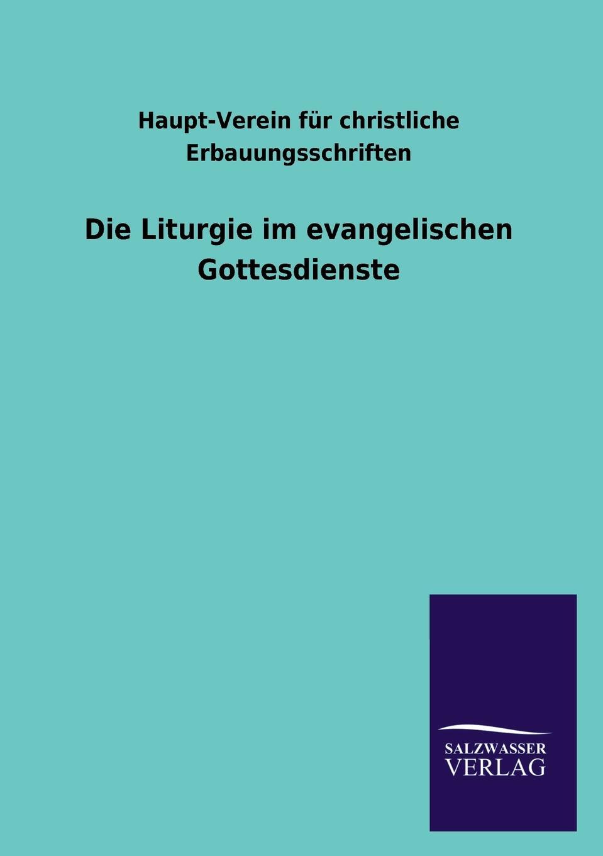 Haupt-Verein Fur Christliche Erbauungss Die Liturgie Im Evangelischen Gottesdienste haupt verein fur christliche erbauungss die liturgie im evangelischen gottesdienste