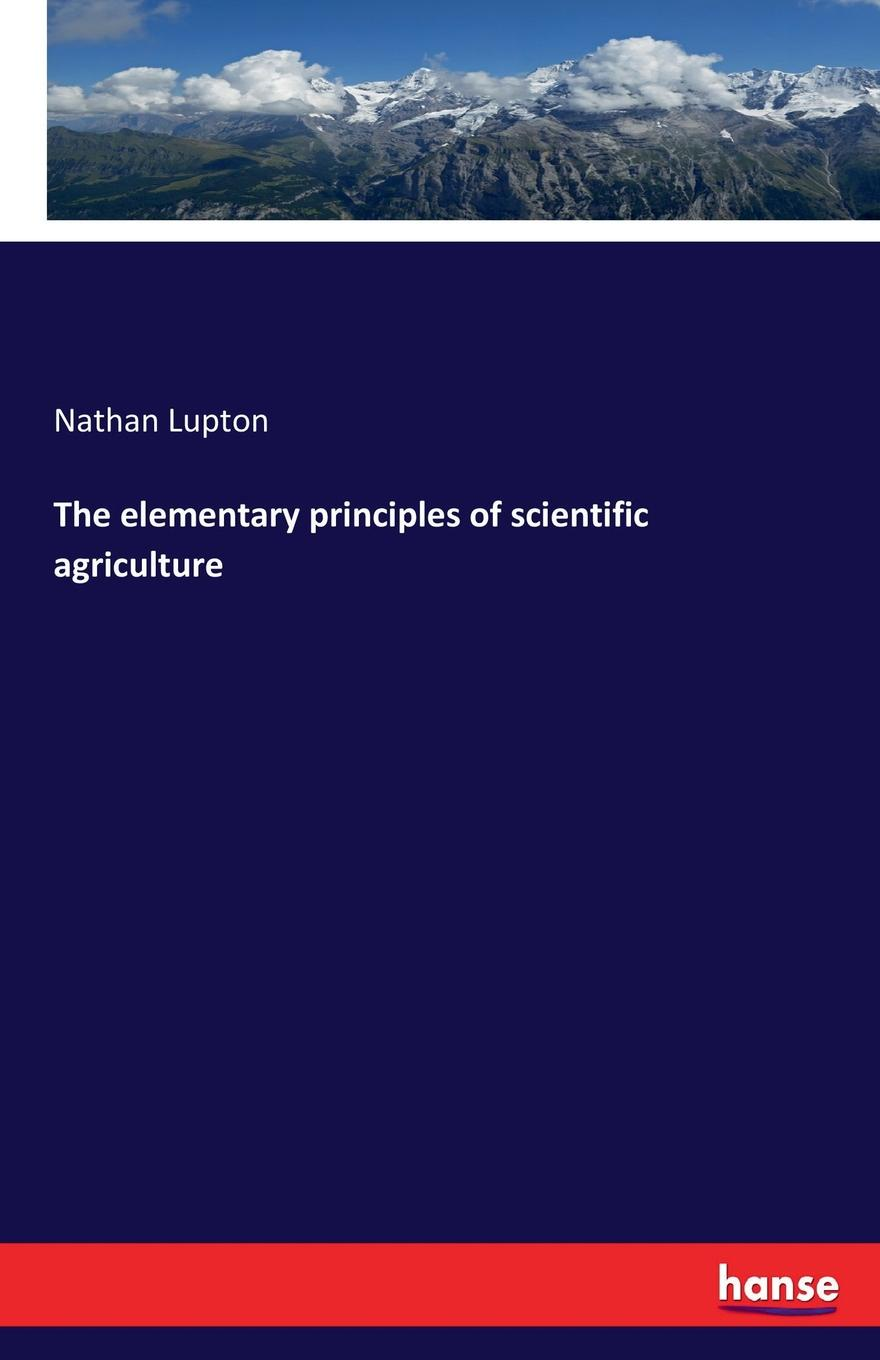 Nathan Lupton The elementary principles of scientific agriculture thomas tredgold elementary principles of carpentry