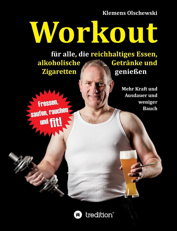 Klemens Olschewski Workout fur alle, die reichhaltiges Essen, alkoholische Getranke und Zigaretten geniessen m l abbé trochon milchspeisen und getranke