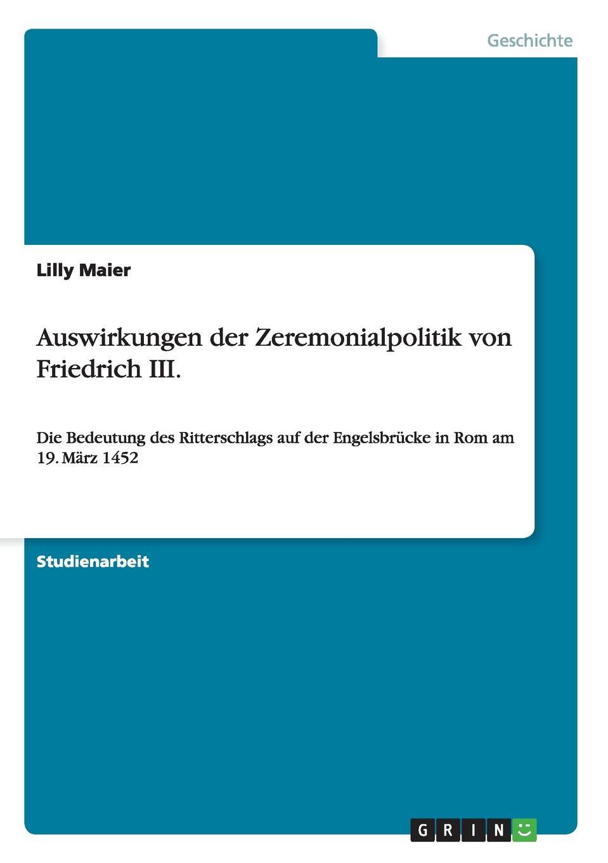 Lilly Maier Auswirkungen der Zeremonialpolitik von Friedrich III. lilly maier auswirkungen der zeremonialpolitik von friedrich iii
