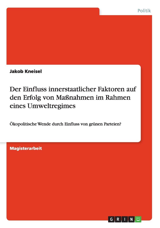 Jakob Kneisel Der Einfluss innerstaatlicher Faktoren auf den Erfolg von Massnahmen im Rahmen eines Umweltregimes недорого