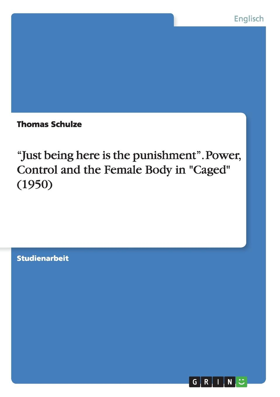 Thomas Schulze Just being here is the punishment. Power, Control and the Female Body in Caged (1950)
