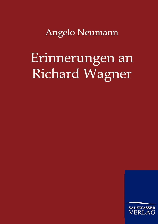 Angelo Neumann Erinnerungen an Richard Wagner richard wagner richard wagner an minna wagner vol 1 classic reprint