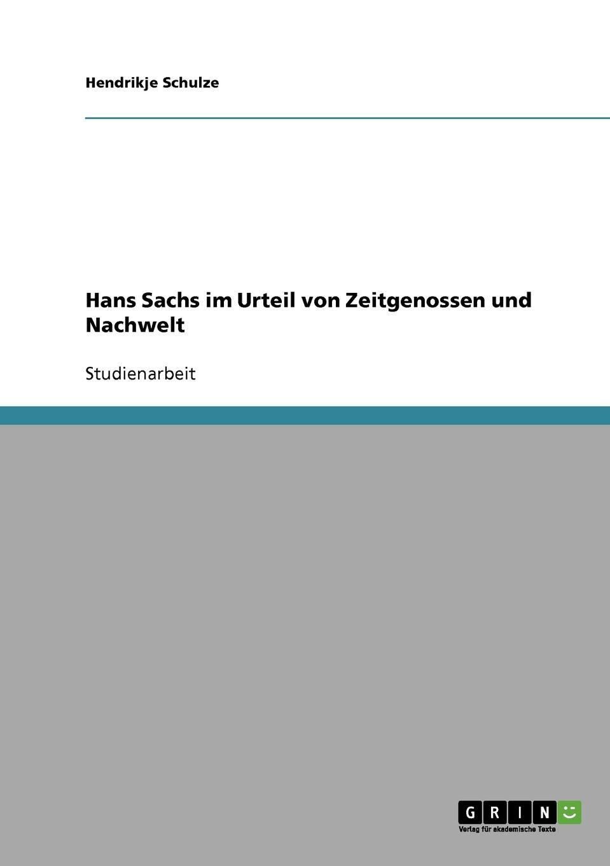 Hendrikje Schulze Hans Sachs im Urteil von Zeitgenossen und Nachwelt hans sachs fastnachtspiele