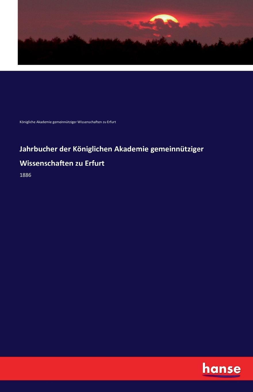 Kgl. Ak. gemeinnütziger Wiss. zu Erfurt Jahrbucher der Koniglichen Akademie gemeinnutziger Wissenschaften zu Erfurt недорого
