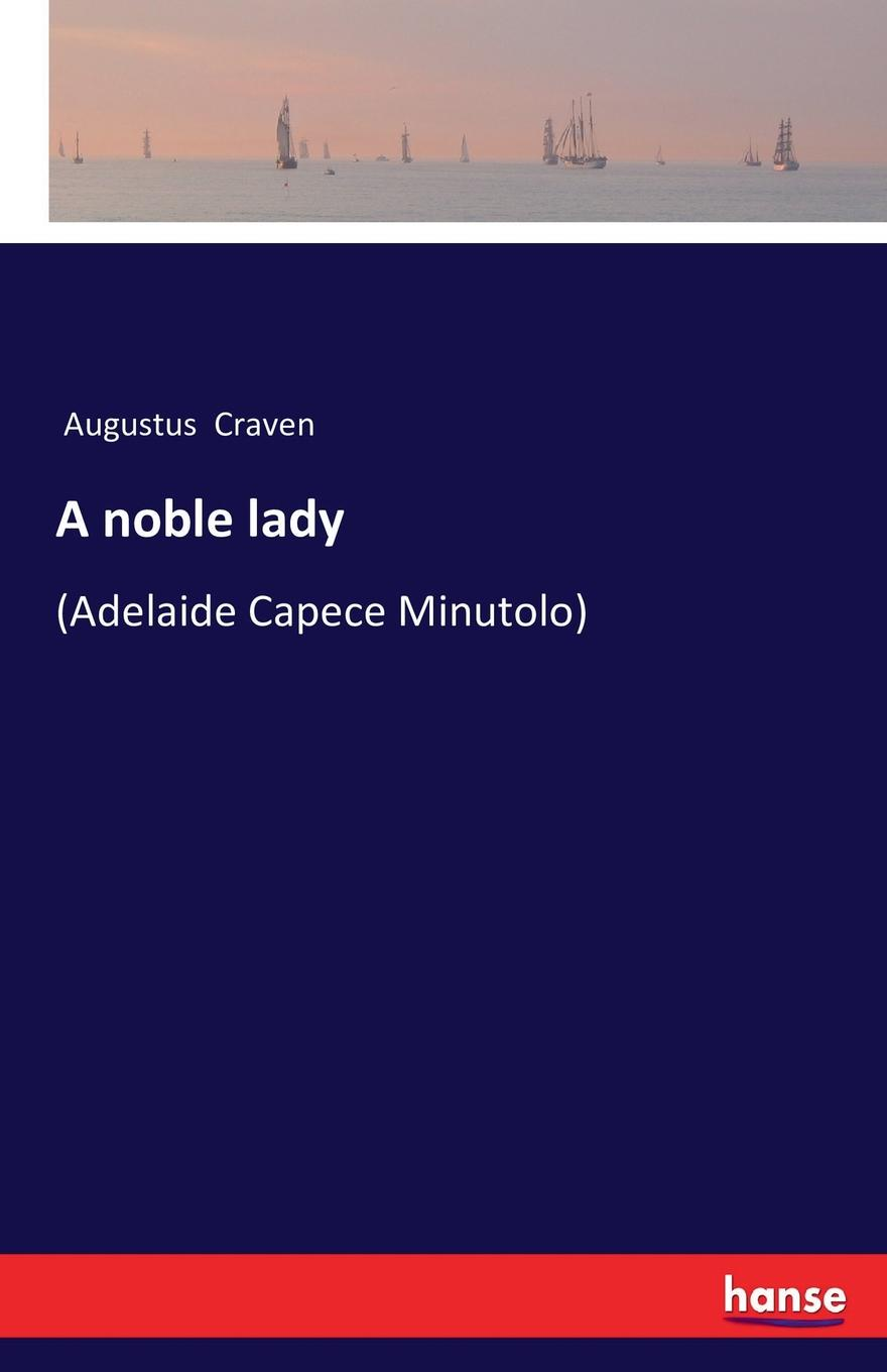 Augustus Craven A noble lady louis legrand noble the lady angeline