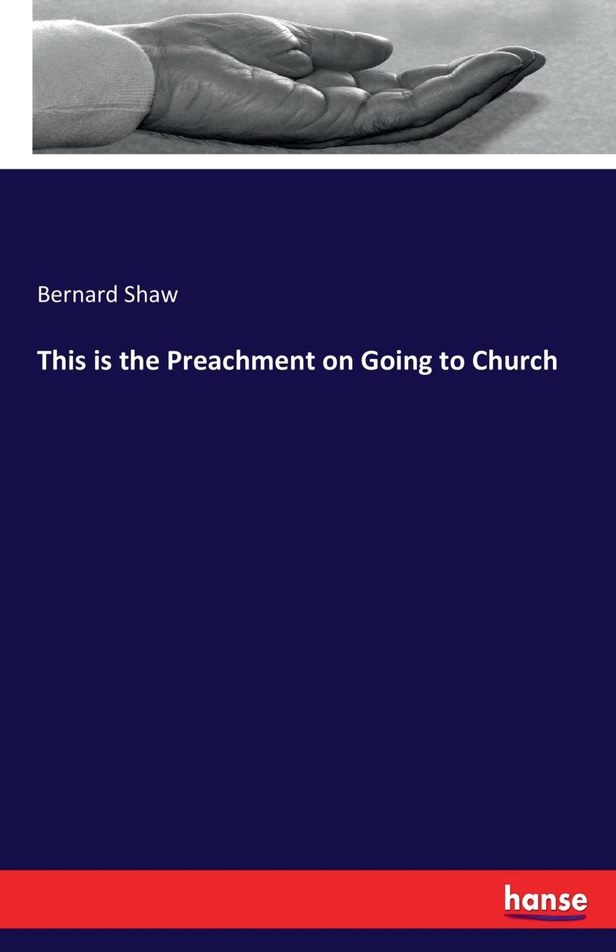Фото - Bernard Shaw This is the Preachment on Going to Church on