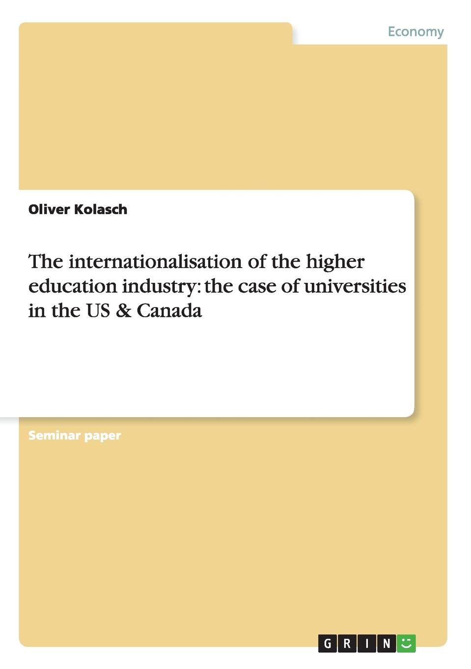 Oliver Kolasch The internationalisation of the higher education industry. the case of universities in the US . Canada andrew mcgettigan the great university gamble money markets and the future of higher education