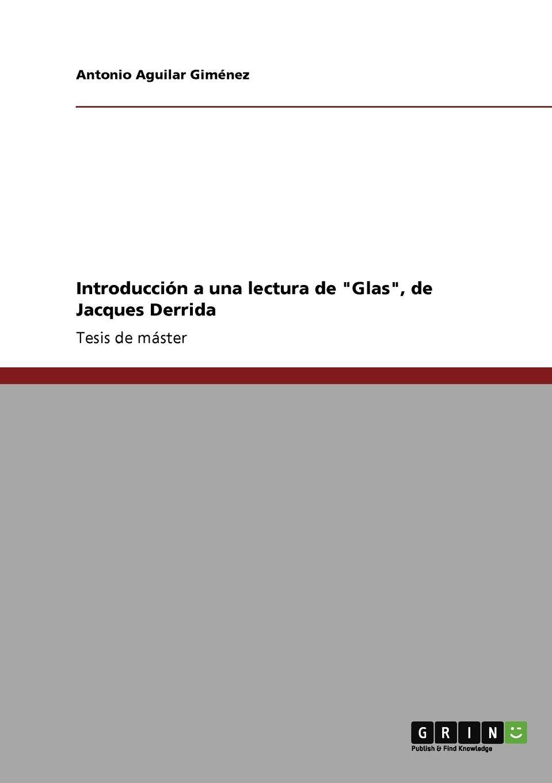 Antonio Aguilar Giménez Introduccion a una lectura de Glas, de Jacques Derrida wilhelm hauff novellen