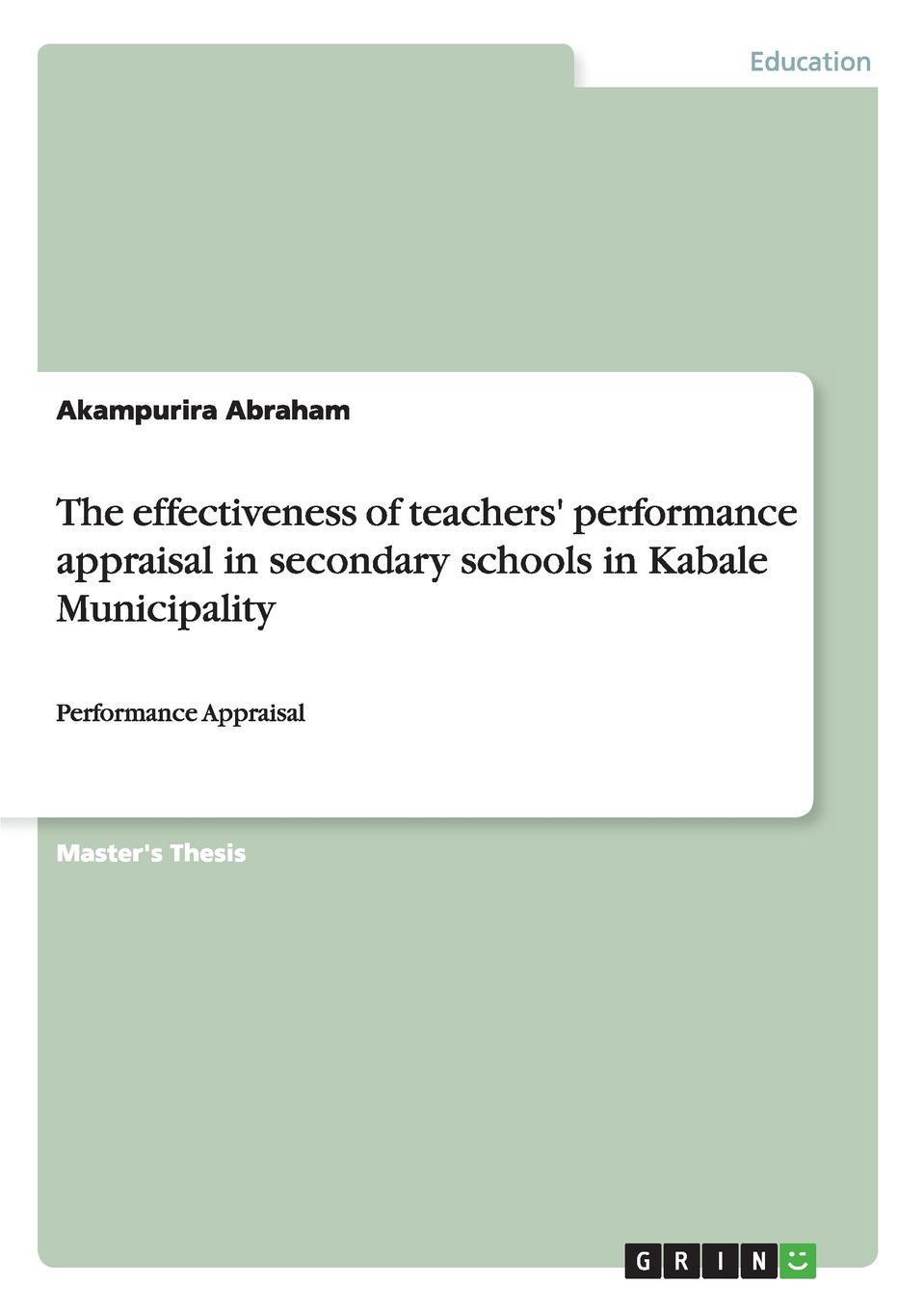 Akampurira Abraham The effectiveness of teachers. performance appraisal in secondary schools in Kabale Municipality girma shimelis muluneh teachers performance appraisal system