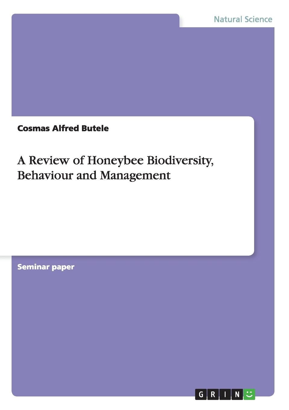 Cosmas Alfred Butele A Review of Honeybee Biodiversity, Behaviour and Management george s fichter bees wasps and ants