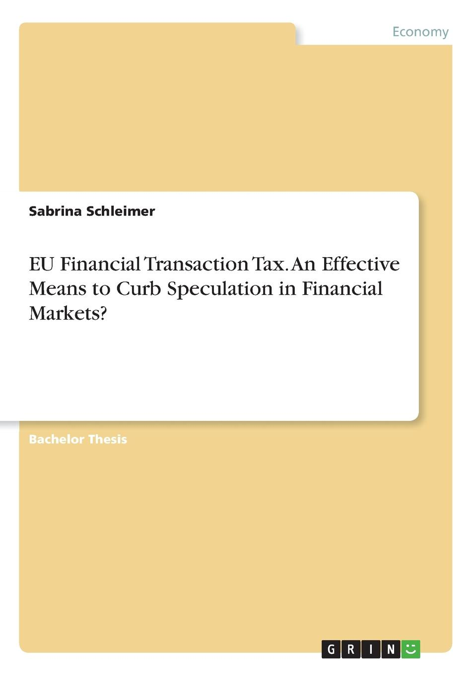 Sabrina Schleimer EU Financial Transaction Tax. An Effective Means to Curb Speculation in Financial Markets.