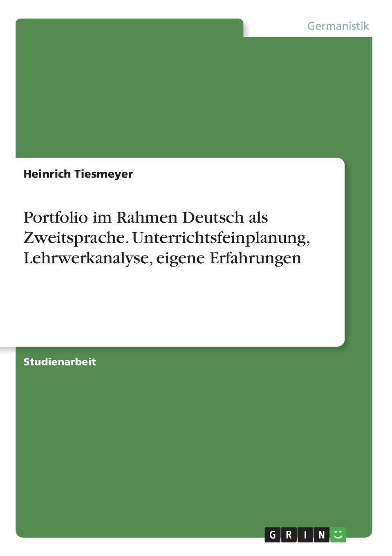 Heinrich Tiesmeyer Portfolio im Rahmen Deutsch als Zweitsprache. Unterrichtsfeinplanung, Lehrwerkanalyse, eigene Erfahrungen