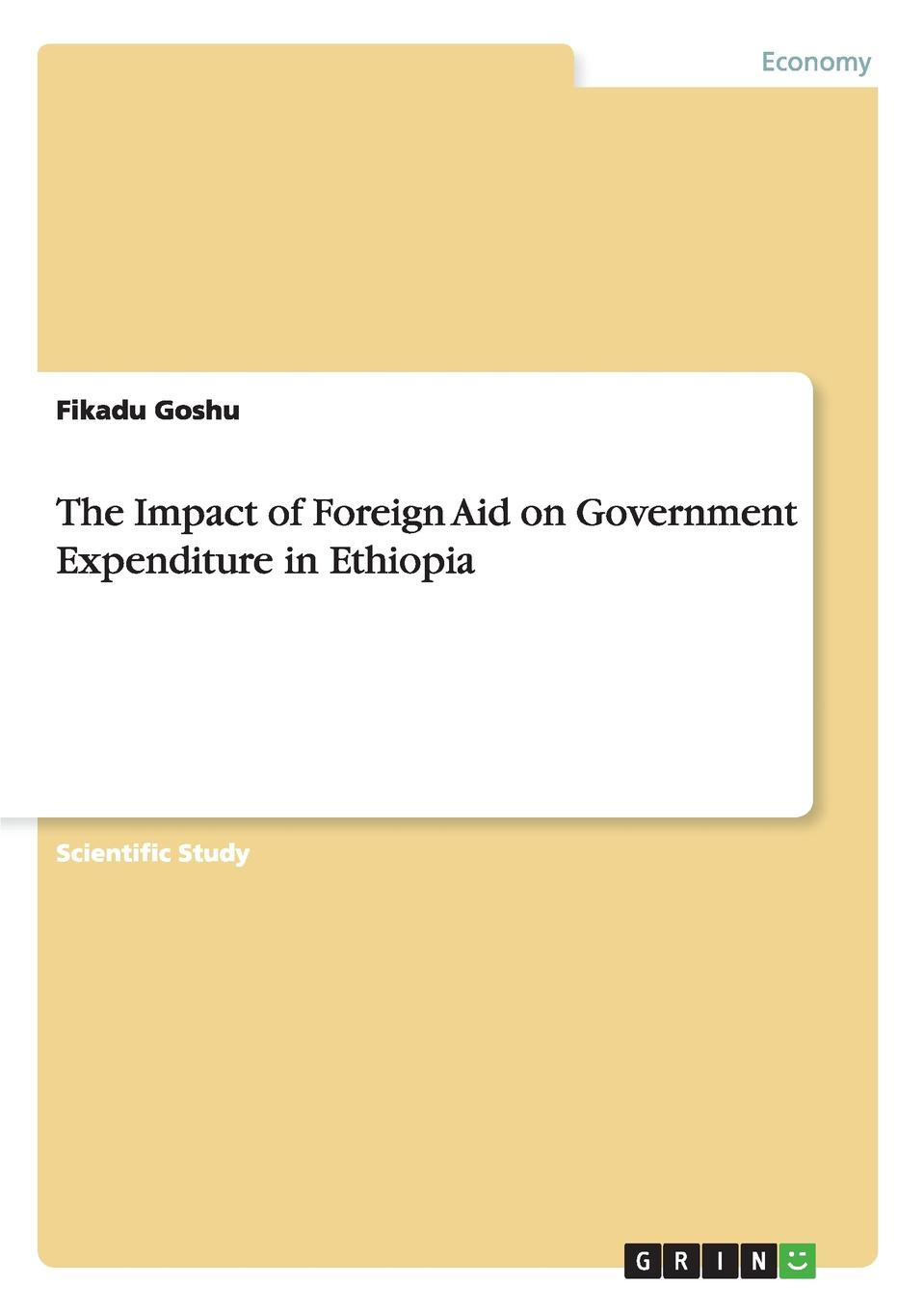 Fikadu Goshu The Impact of Foreign Aid on Government Expenditure in Ethiopia the rationale behind foreign aid