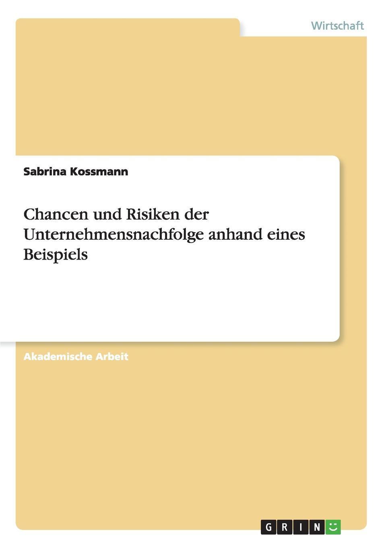 Sabrina Kossmann Chancen und Risiken der Unternehmensnachfolge anhand eines Beispiels roland hirn unternehmensnachfolge im handwerk probleme des generationenwechsels