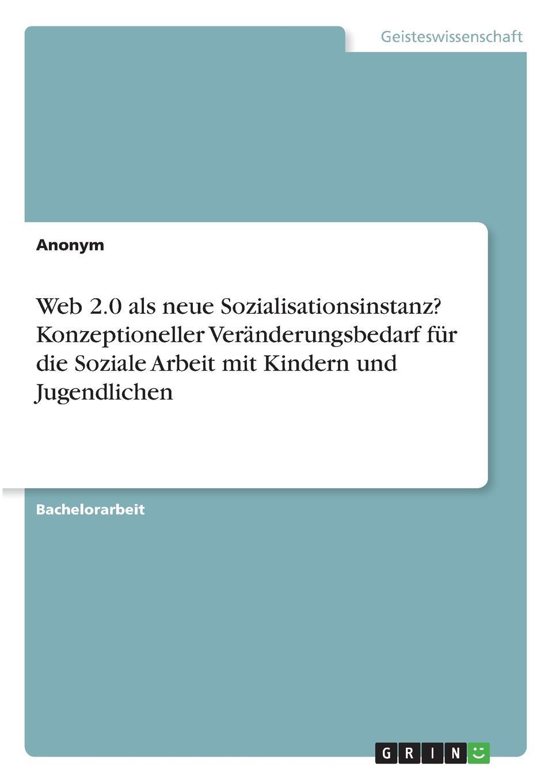 Неустановленный автор Web 2.0 als neue Sozialisationsinstanz. Konzeptioneller Veranderungsbedarf fur die Soziale Arbeit mit Kindern und Jugendlichen ланч бокс gipfel 0 6 л синий