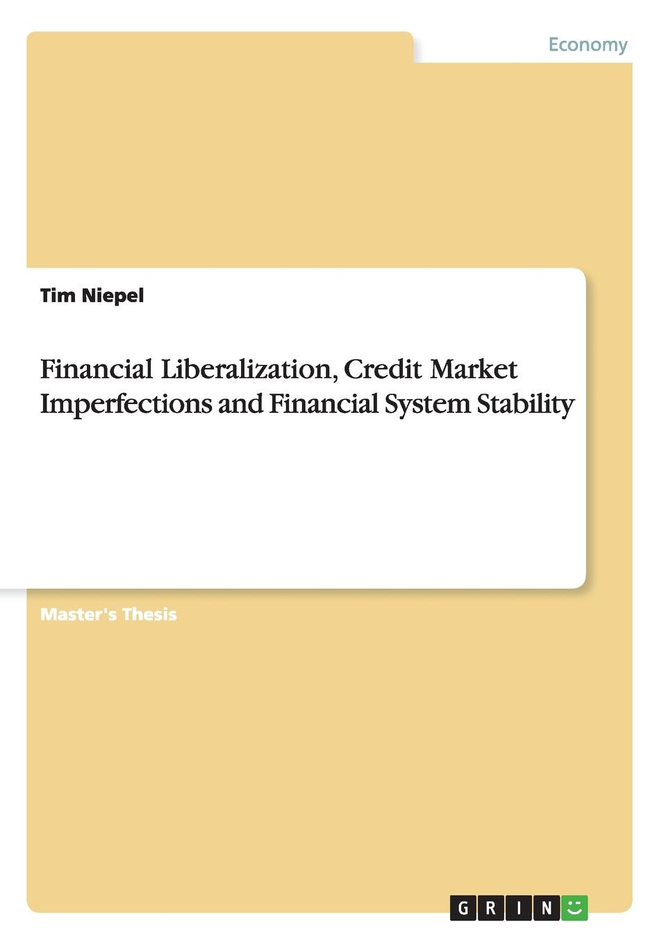 Tim Niepel Financial Liberalization, Credit Market Imperfections and Financial System Stability efficiency and competition