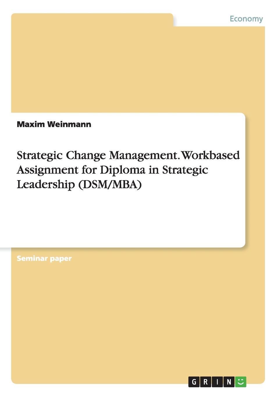 Maxim Weinmann Strategic Change Management. Workbased Assignment for Diploma in Strategic Leadership (DSM/MBA) business logistics management