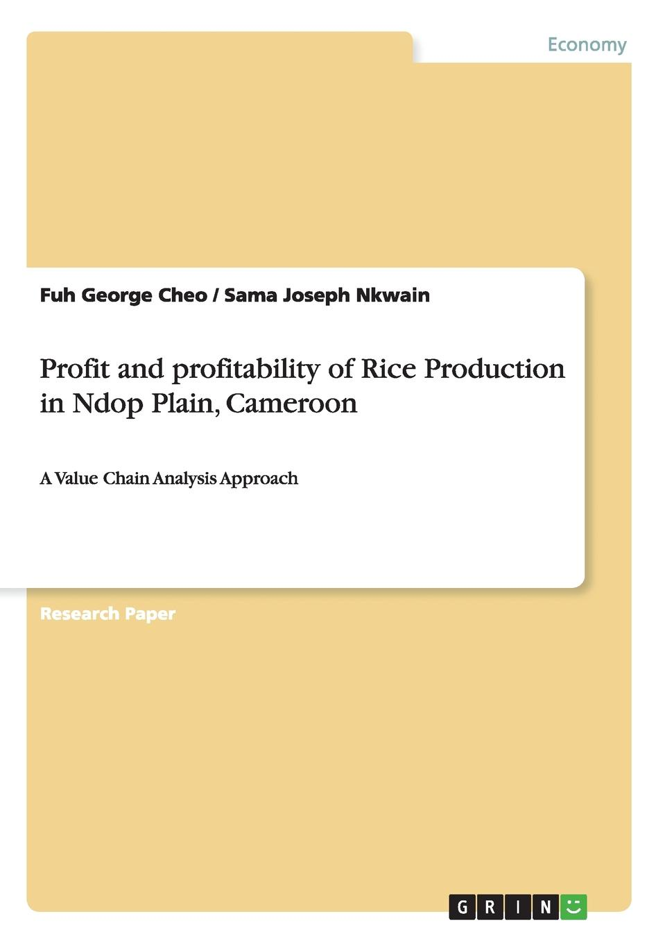 Fuh George Cheo, Sama Joseph Nkwain Profit and profitability of Rice Production in Ndop Plain, Cameroon nick earle from com to profit inventing business models that deliver value and profit