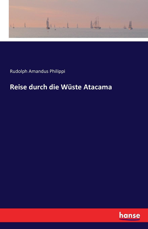Rudolph Amandus Philippi Reise durch die Wuste Atacama цена и фото