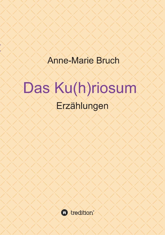 где купить Anne-Marie Bruch Das Ku(h)riosum по лучшей цене