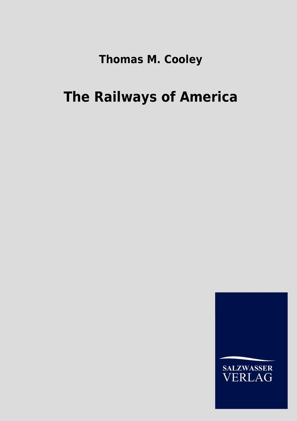 Thomas M. Cooley The Railways of America