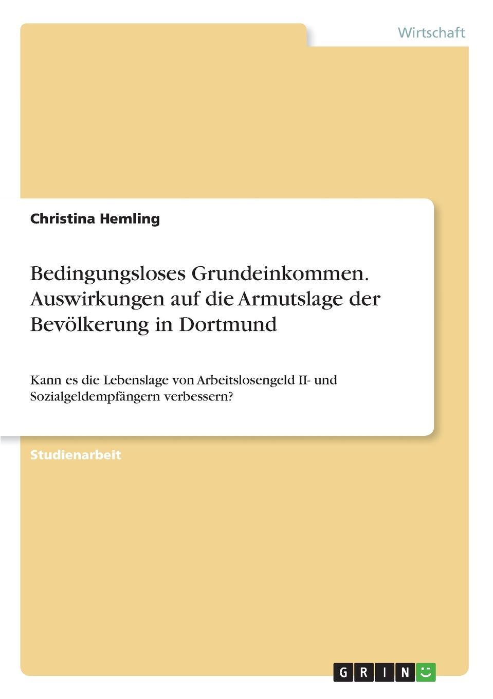 Christina Hemling Bedingungsloses Grundeinkommen. Auswirkungen auf die Armutslage der Bevolkerung in Dortmund цена