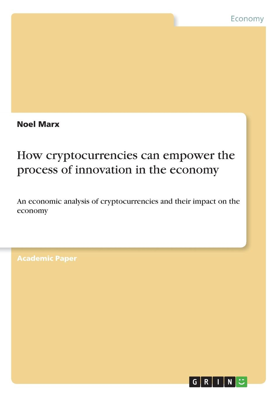 Noel Marx How cryptocurrencies can empower the process of innovation in the economy innovation policy and the economy v 7