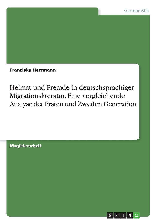 Franziska Herrmann Heimat und Fremde in deutschsprachiger Migrationsliteratur. Eine vergleichende Analyse der Ersten und Zweiten Generation