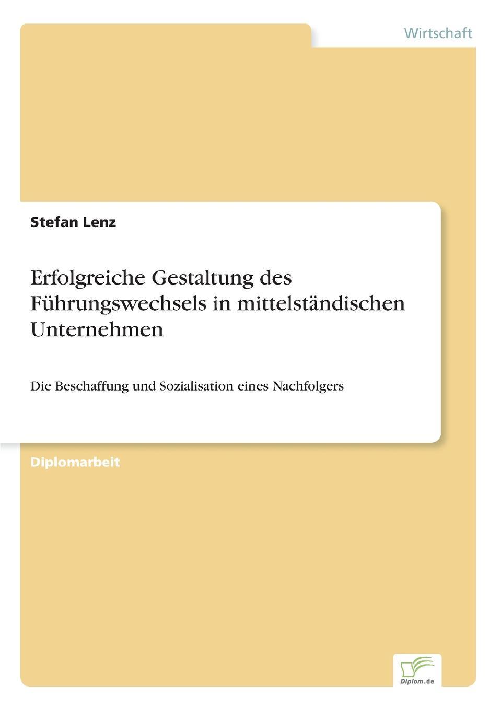 Erfolgreiche Gestaltung des Fuhrungswechsels in mittelstandischen Unternehmen Inhaltsangabe:Zusammenfassung:Der FР?hrungs-...