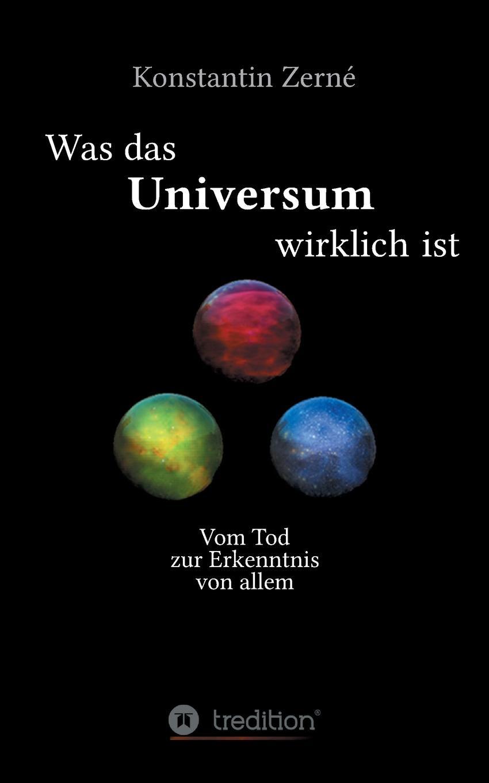 Konstantin Zerné Was das Universum wirklich ist willy peterson kinberg wie entstanden weltall und menschheit