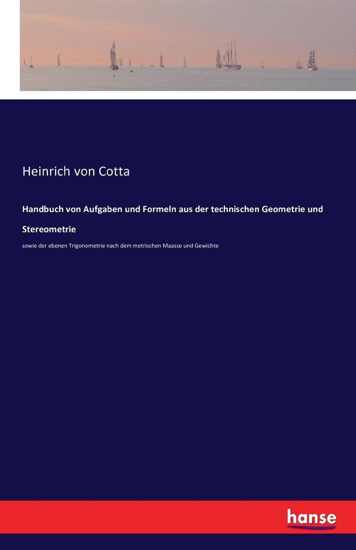 Heinrich von Cotta Handbuch von Aufgaben und Formeln aus der technischen Geometrie und Stereometrie christian dörnte aquivalenz von modalitaten de dicto und de re als folge der barcanschen formeln