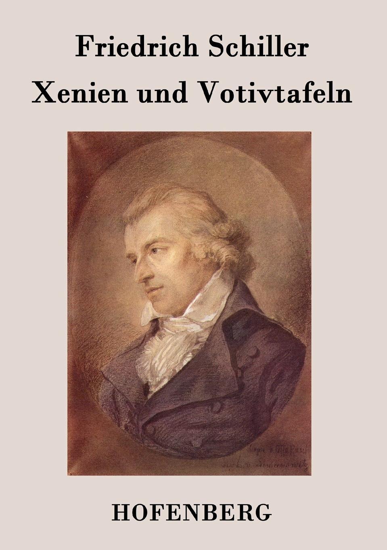 Friedrich Schiller Xenien und Votivtafeln friedrich von schiller geschichte des dreyssigjahrigen kriegs vol 1 classic reprint