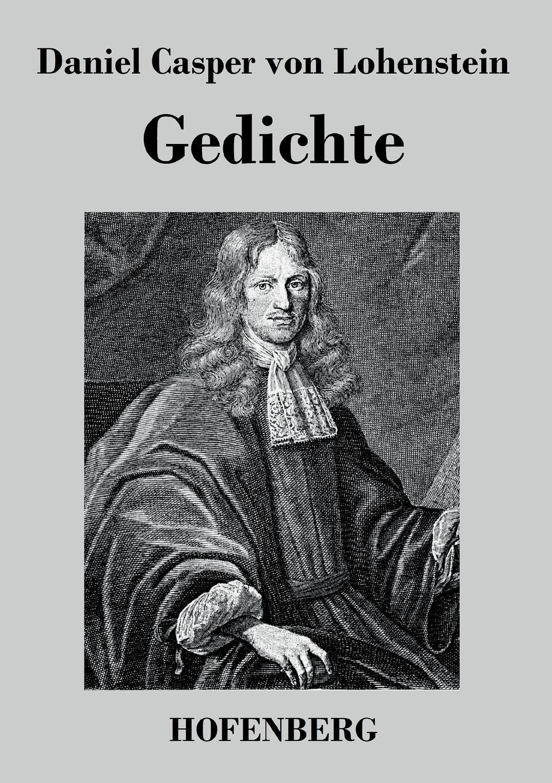 Daniel Casper von Lohenstein Gedichte friedrich von canitz des freyherrn von canitz gedichte