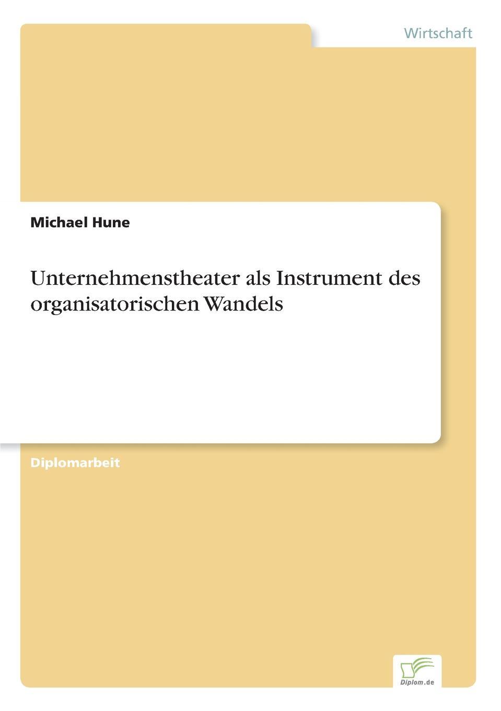 Unternehmenstheater als Instrument des organisatorischen Wandels Inhaltsangabe:Einleitung:Durch die sich immer rascher vollziehende...