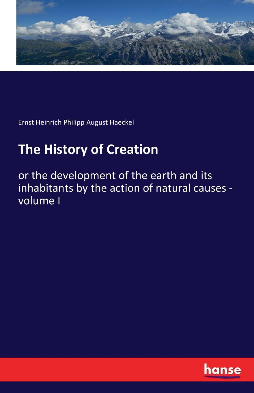 Ernst Heinrich Philipp August Haeckel The History of Creation hegel the end of history and the future