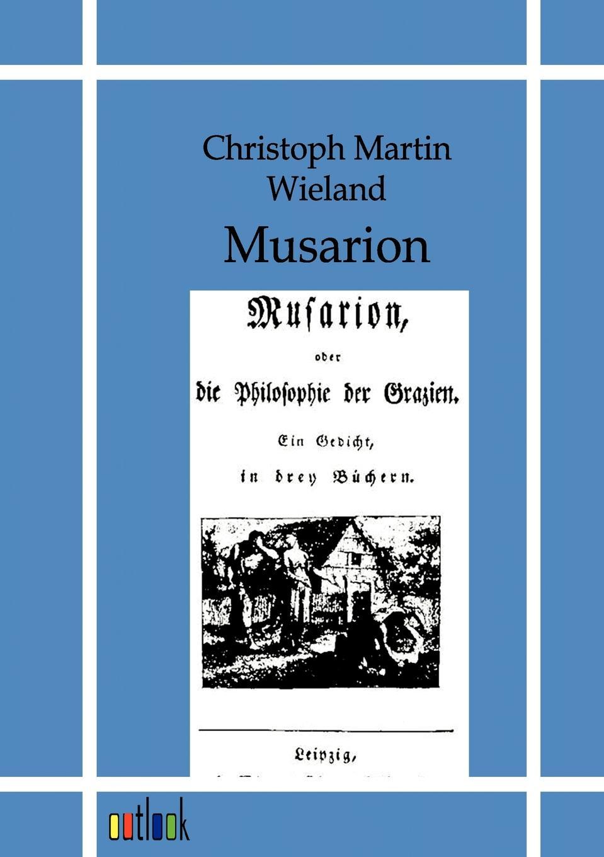 Christoph Martin Wieland Musarion oder die Philosophie der Grazien