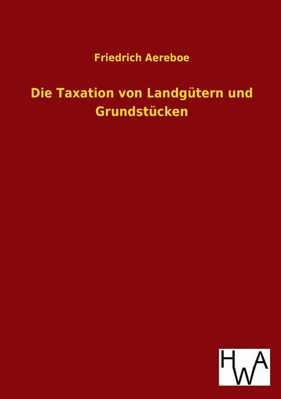 Die Taxation von Landgutern und Grundstucken Nachdruck des Originals von 1912....