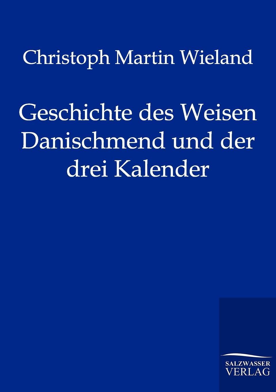 Christoph Martin Wieland Geschichte des Weisen Danischmend und der drei Kalender