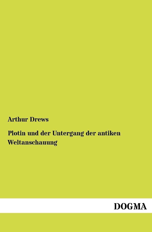 Arthur Drews Plotin und der Untergang der antiken Weltanschauung william h gilder der untergang der jeannette expedition