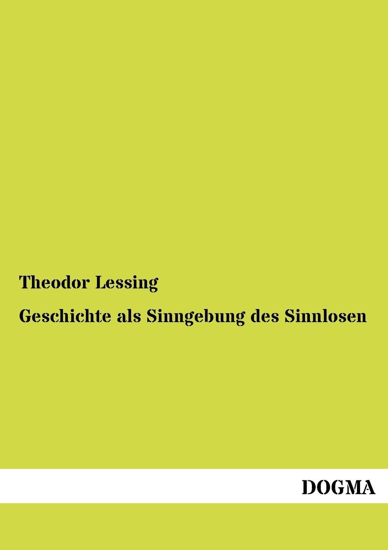 Theodor Lessing Geschichte als Sinngebung des Sinnlosen недорого