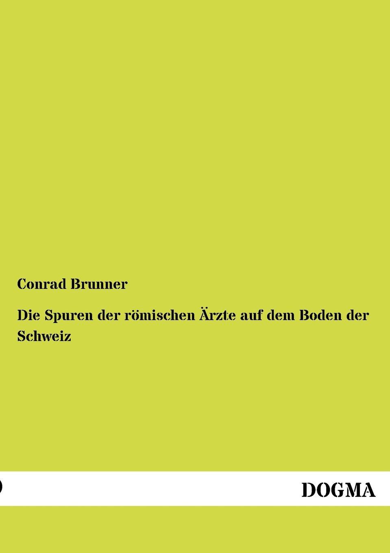 Conrad Brunner Die Spuren der romischen Arzte auf dem Boden der Schweiz alexandre dumas reiseerinnerungen aus der schweiz frei nach dem franzosischen bearbeitet band 4