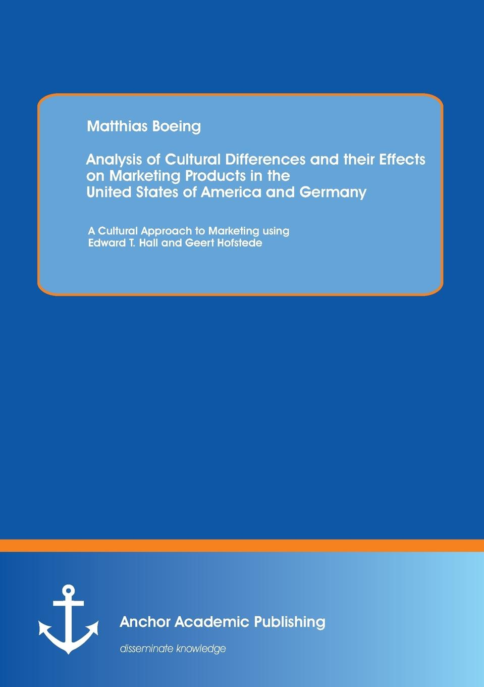 """Analysis of Cultural Differences and Their Effects on Marketing Products in the United States of America and Germany. A Cultural Approach to Marketing """"Companies that do not adapt to the new global realities will..."""