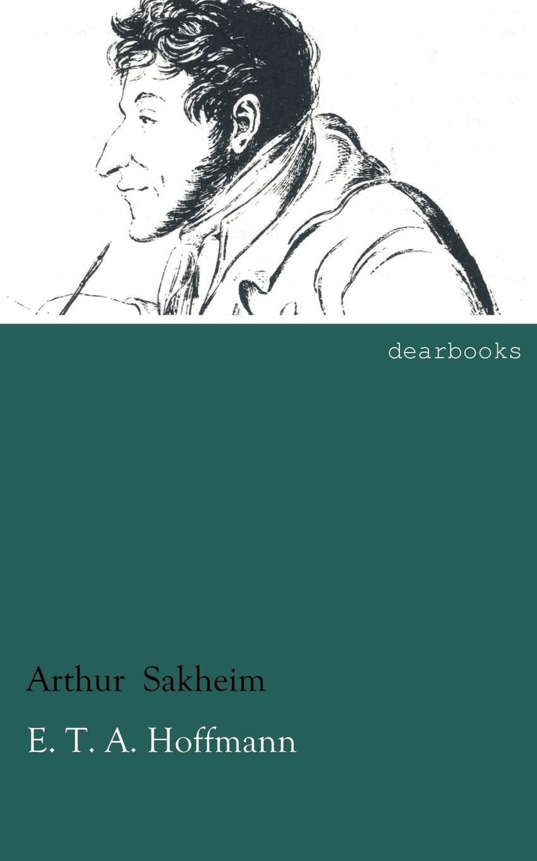 Arthur Sakheim E. T. A. Hoffmann эрнст гофман e t a hoffmann s ausgewählte schriften bd 10